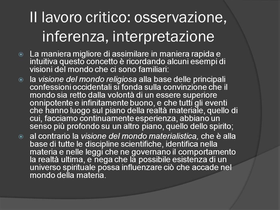 II lavoro critico: osservazione, inferenza, interpretazione La maniera migliore di assimilare in maniera rapida e intuitiva questo concetto è ricordan