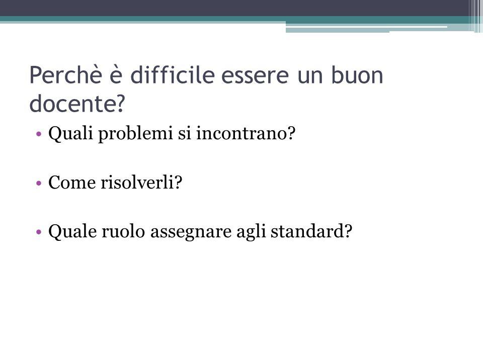 Perchè è difficile essere un buon docente? Quali problemi si incontrano? Come risolverli? Quale ruolo assegnare agli standard?