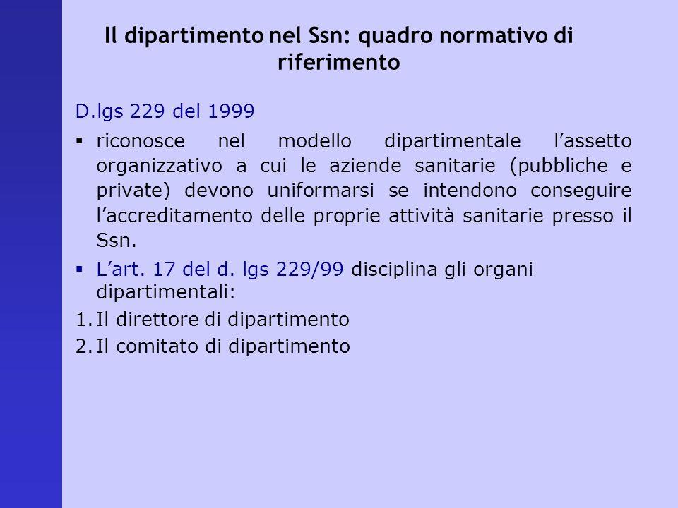 Il dipartimento nel Ssn: quadro normativo di riferimento D.lgs 229 del 1999 riconosce nel modello dipartimentale lassetto organizzativo a cui le azien
