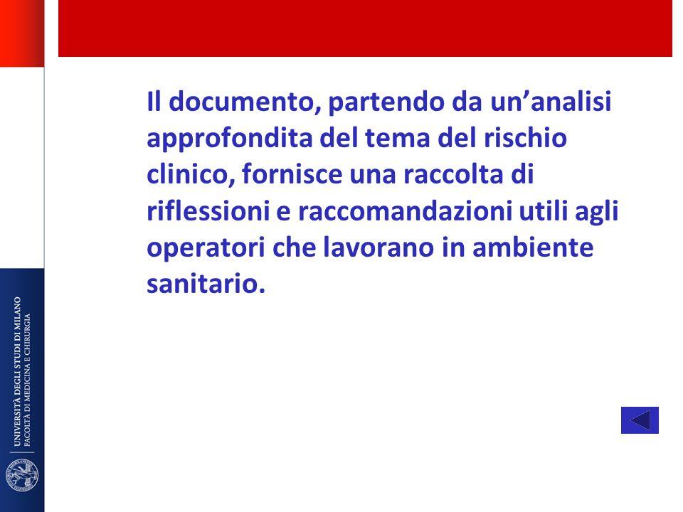 Il documento, partendo da unanalisi approfondita del tema del rischio clinico, fornisce una raccolta di riflessioni e raccomandazioni utili agli opera