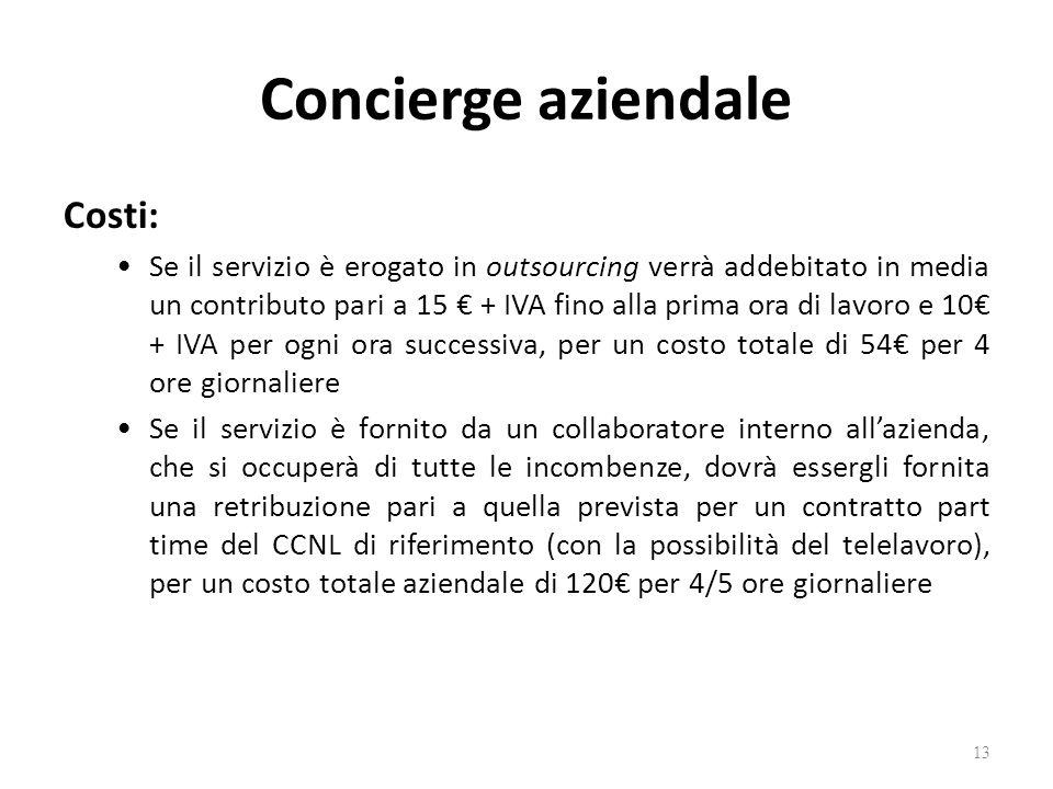 Concierge aziendale Costi: Se il servizio è erogato in outsourcing verrà addebitato in media un contributo pari a 15 + IVA fino alla prima ora di lavo