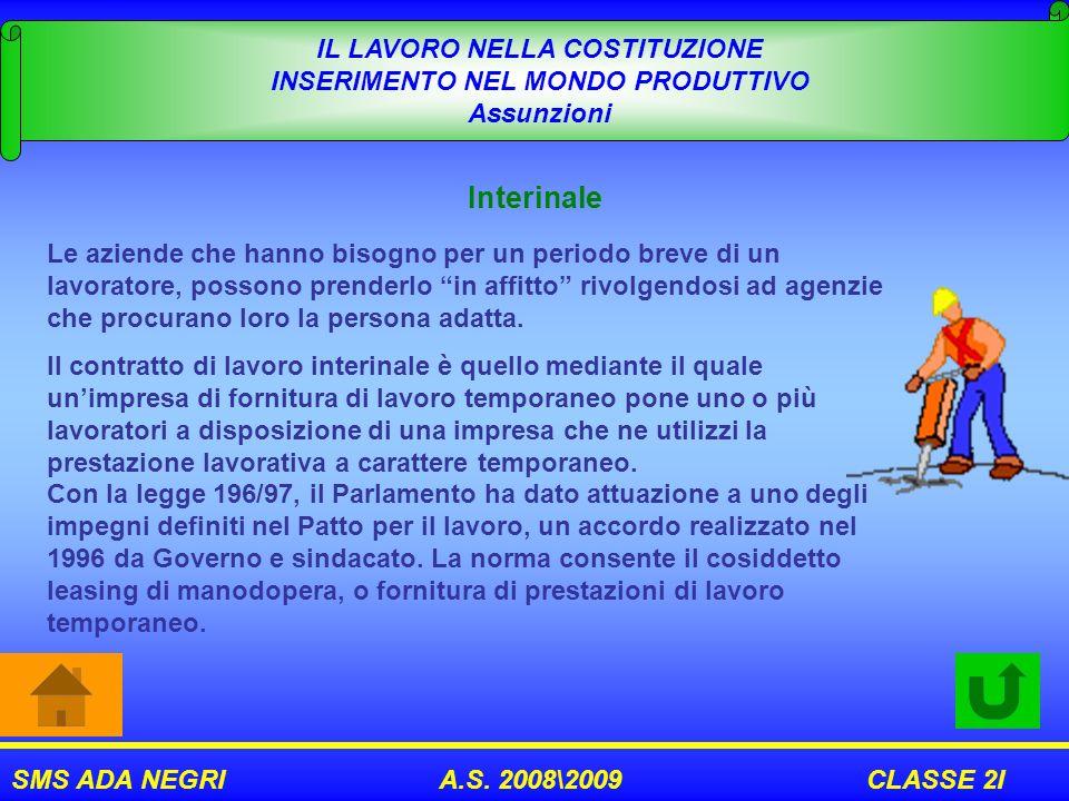 SMS ADA NEGRI A.S. 2008\2009 CLASSE 2I IL LAVORO NELLA COSTITUZIONE INSERIMENTO NEL MONDO PRODUTTIVO Assunzioni Interinale Le aziende che hanno bisogn