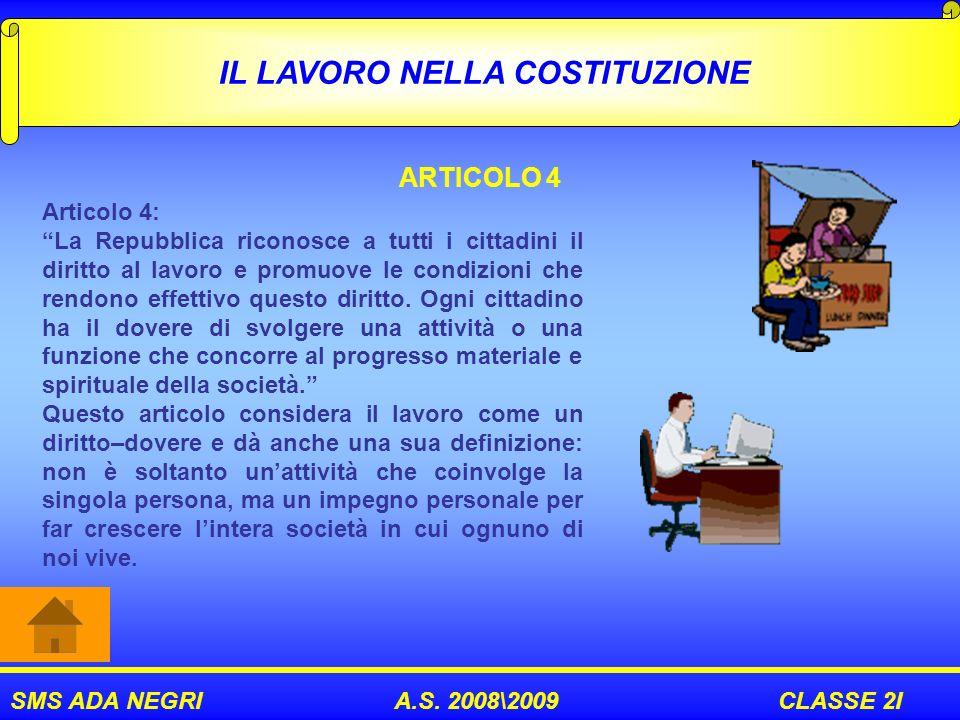 SMS ADA NEGRI A.S. 2008\2009 CLASSE 2I IL LAVORO NELLA COSTITUZIONE ARTICOLO 4 Articolo 4: La Repubblica riconosce a tutti i cittadini il diritto al l
