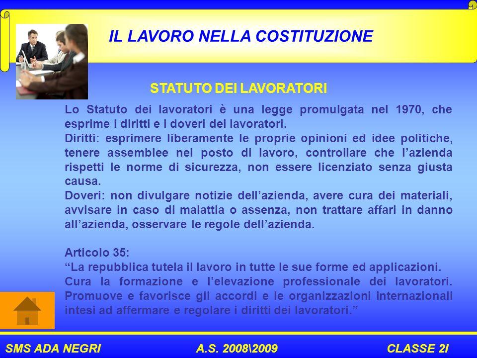 SMS ADA NEGRI A.S. 2008\2009 CLASSE 2I IL LAVORO NELLA COSTITUZIONE STATUTO DEI LAVORATORI Lo Statuto dei lavoratori è una legge promulgata nel 1970,