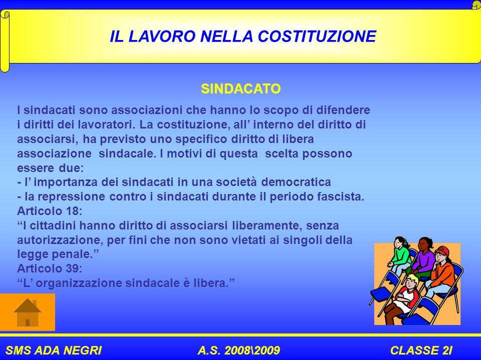SMS ADA NEGRI A.S. 2008\2009 CLASSE 2I IL LAVORO NELLA COSTITUZIONE SINDACATO I sindacati sono associazioni che hanno lo scopo di difendere i diritti