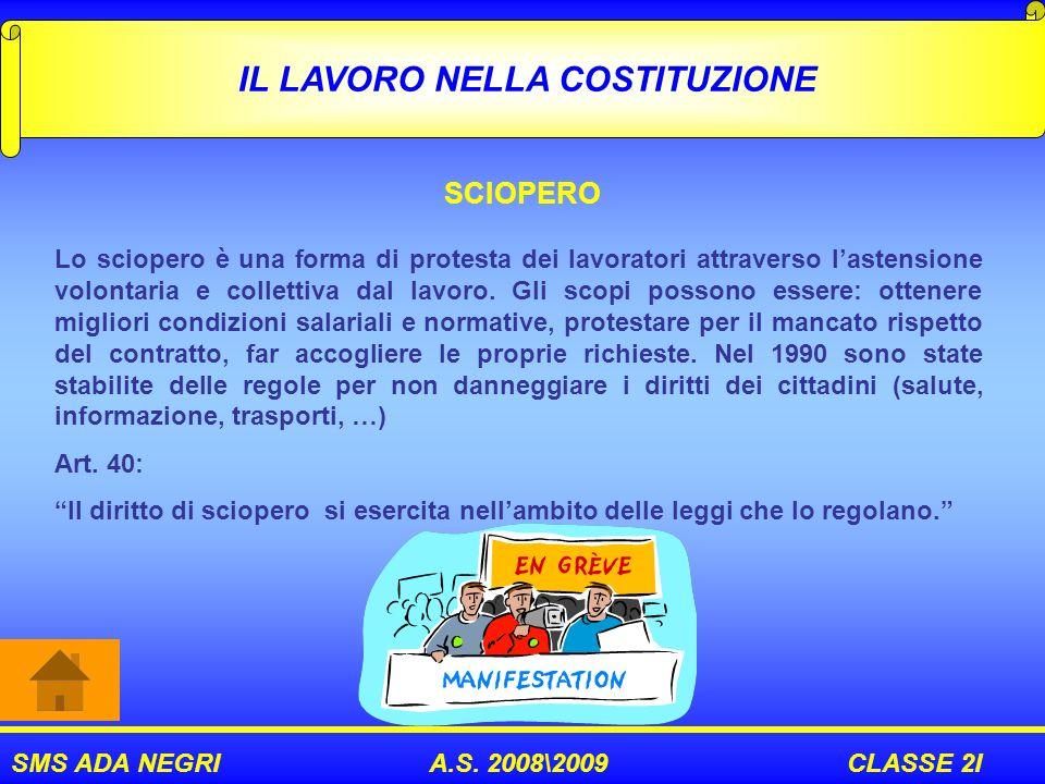 SMS ADA NEGRI A.S. 2008\2009 CLASSE 2I IL LAVORO NELLA COSTITUZIONE SCIOPERO Lo sciopero è una forma di protesta dei lavoratori attraverso lastensione