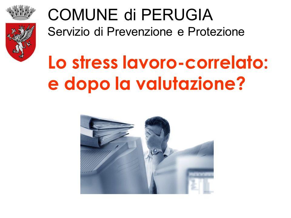 COMUNE di PERUGIA Servizio di Prevenzione e Protezione Lo stress lavoro-correlato: e dopo la valutazione?