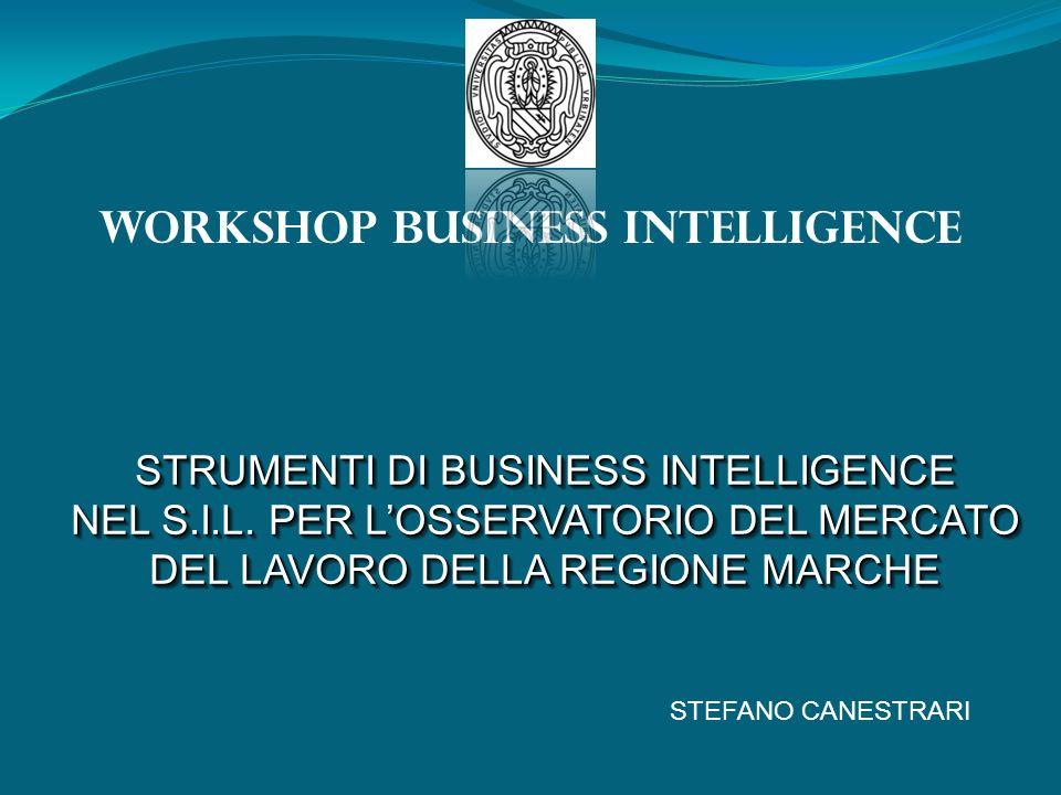 WORKSHOP BUSINESS INTELLIGENCE STEFANO CANESTRARI STRUMENTI DI BUSINESS INTELLIGENCE NEL S.I.L. PER LOSSERVATORIO DEL MERCATO DEL LAVORO DELLA REGIONE