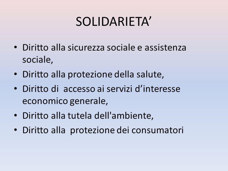 SOLIDARIETA Diritto alla sicurezza sociale e assistenza sociale, Diritto alla protezione della salute, Diritto di accesso ai servizi dinteresse economico generale, Diritto alla tutela dell ambiente, Diritto alla protezione dei consumatori