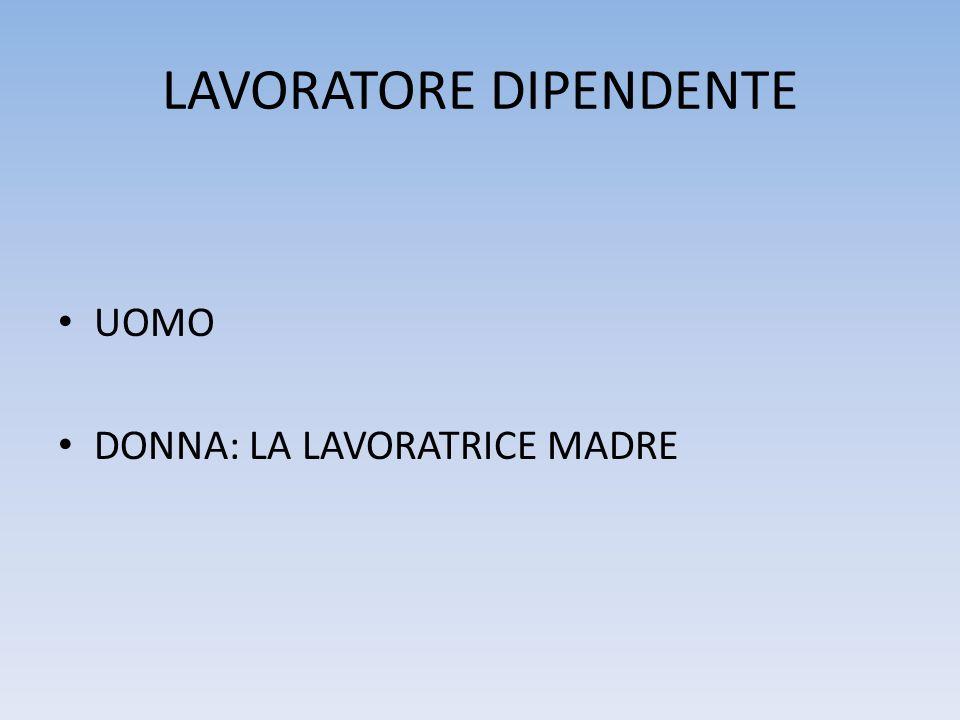LAVORATORE DIPENDENTE UOMO DONNA: LA LAVORATRICE MADRE