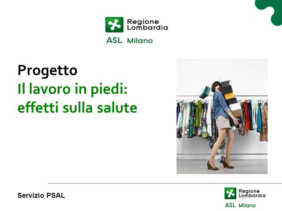 Il lavoro in piedi: effetti sulla salute Progetto Il lavoro in piedi: effetti sulla salute Servizio PSAL
