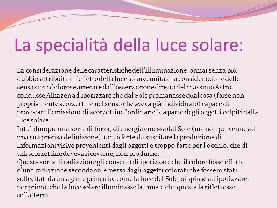 La specialità della luce solare: La considerazione delle caratteristiche dell'illuminazione, ormai senza più dubbio attribuita all'effetto della luce