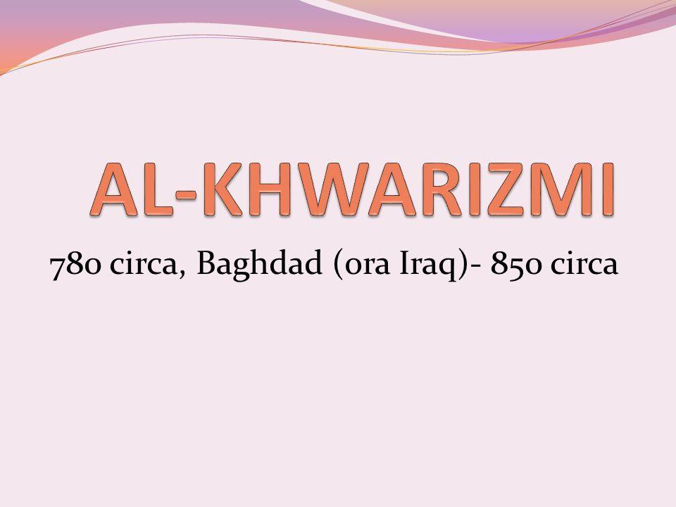 780 circa, Baghdad (ora Iraq)- 850 circa