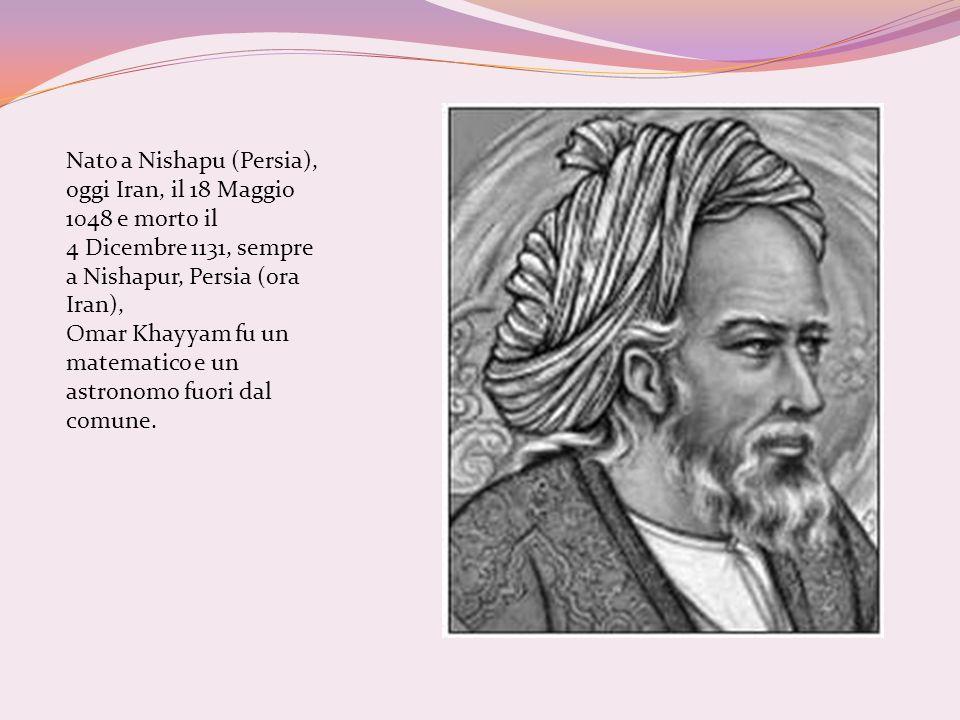 Nato a Nishapu (Persia), oggi Iran, il 18 Maggio 1048 e morto il 4 Dicembre 1131, sempre a Nishapur, Persia (ora Iran), Omar Khayyam fu un matematico
