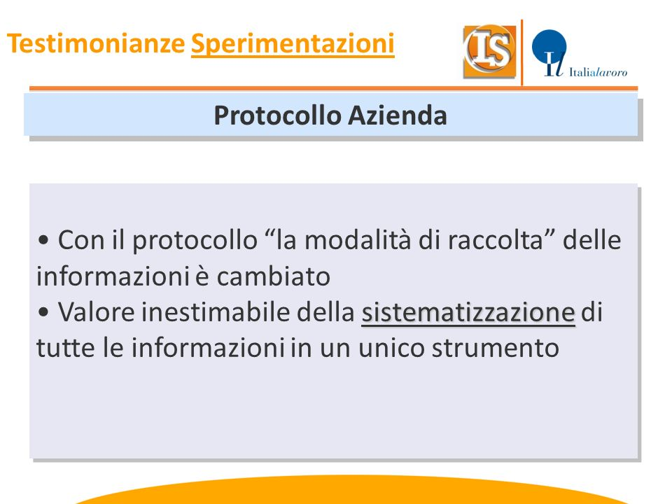 Protocollo Azienda Con il protocollo la modalità di raccolta delle informazioni è cambiato sistematizzazione Valore inestimabile della sistematizzazio