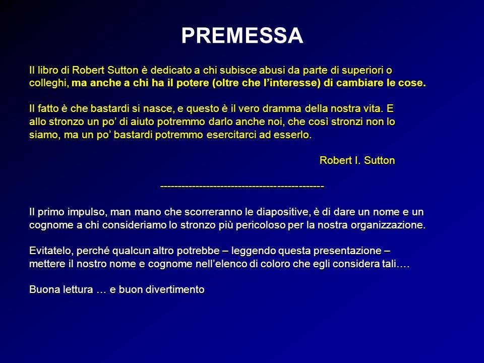 PREMESSA Il libro di Robert Sutton è dedicato a chi subisce abusi da parte di superiori o colleghi, ma anche a chi ha il potere (oltre che linteresse)