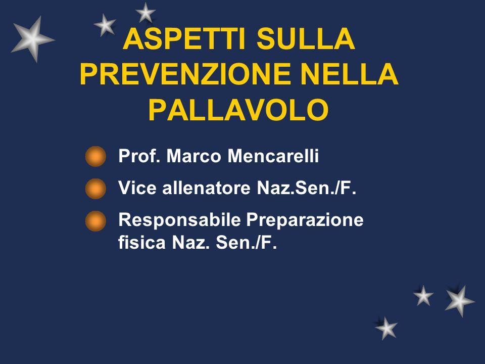 ASPETTI SULLA PREVENZIONE NELLA PALLAVOLO Prof. Marco Mencarelli Vice allenatore Naz.Sen./F. Responsabile Preparazione fisica Naz. Sen./F.