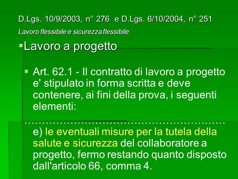 Art. 62.1 - Il contratto di lavoro a progetto e' stipulato in forma scritta e deve contenere, ai fini della prova, i seguenti elementi: ……………………………………