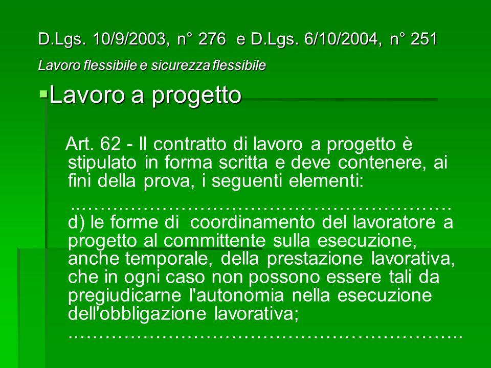 Art. 62 - Il contratto di lavoro a progetto è stipulato in forma scritta e deve contenere, ai fini della prova, i seguenti elementi:..…….…………………………………