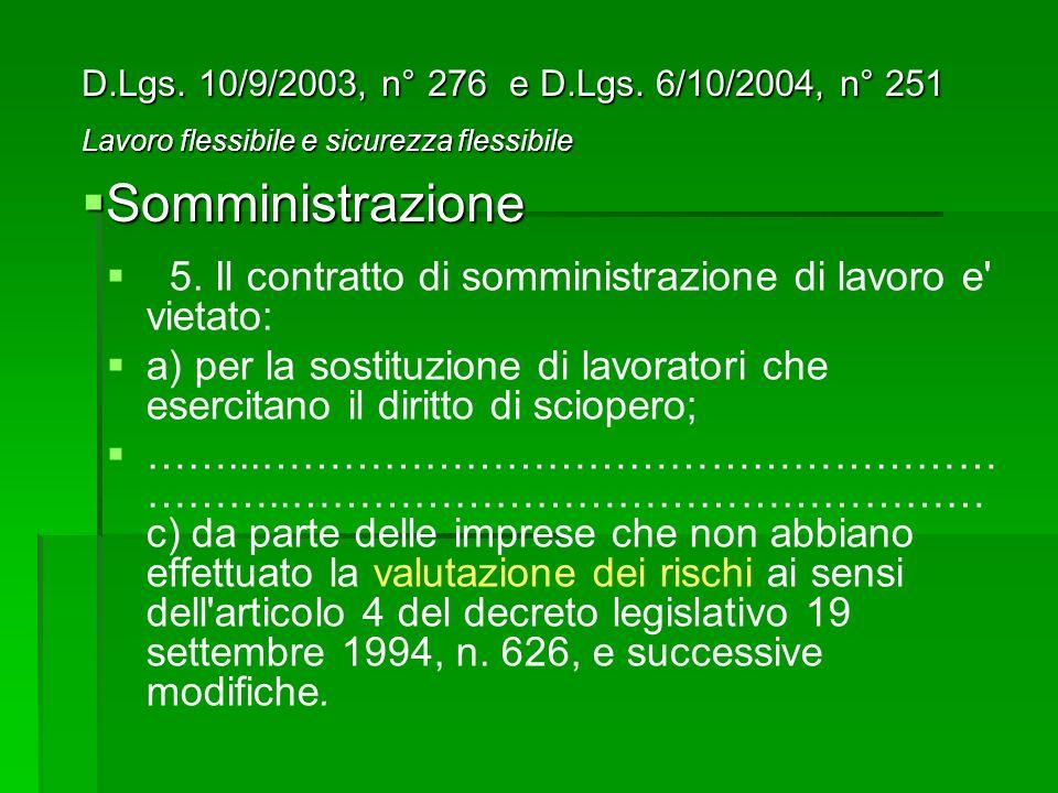 5. Il contratto di somministrazione di lavoro e' vietato: a) per la sostituzione di lavoratori che esercitano il diritto di sciopero; ……...……………………………