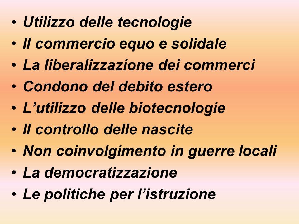 Utilizzo delle tecnologie Il commercio equo e solidale La liberalizzazione dei commerci Condono del debito estero Lutilizzo delle biotecnologie Il con