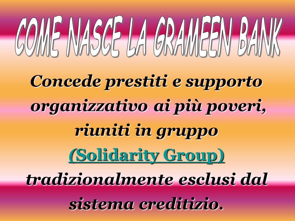 Concede prestiti e supporto organizzativo ai più poveri, riuniti in gruppo (Solidarity Group) tradizionalmente esclusi dal sistema creditizio. (Solida
