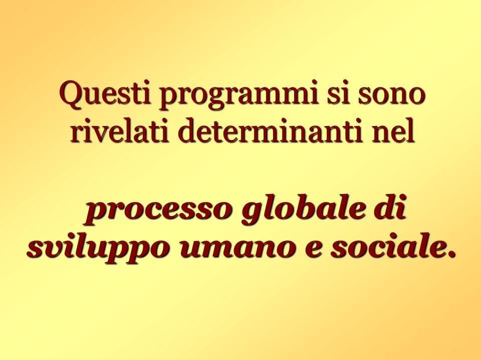 Questi programmi si sono rivelati determinanti nel processo globale di sviluppo umano e sociale.