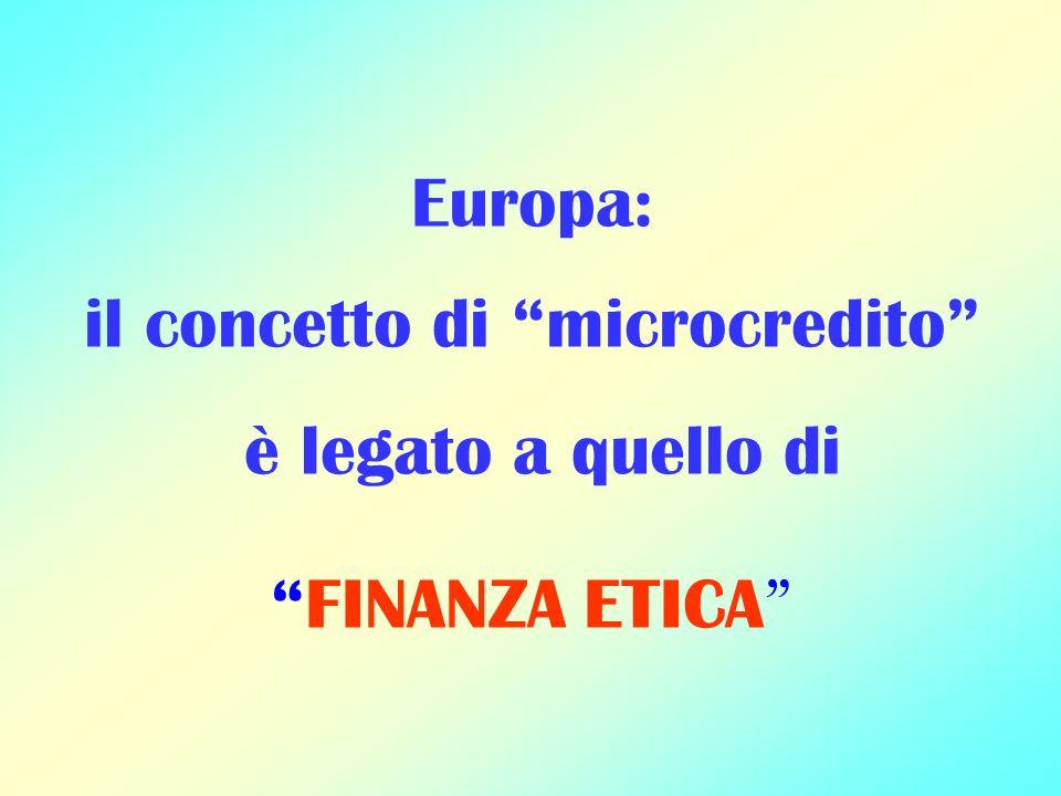 Europa: il concetto di microcredito è legato a quello di FINANZA ETICA