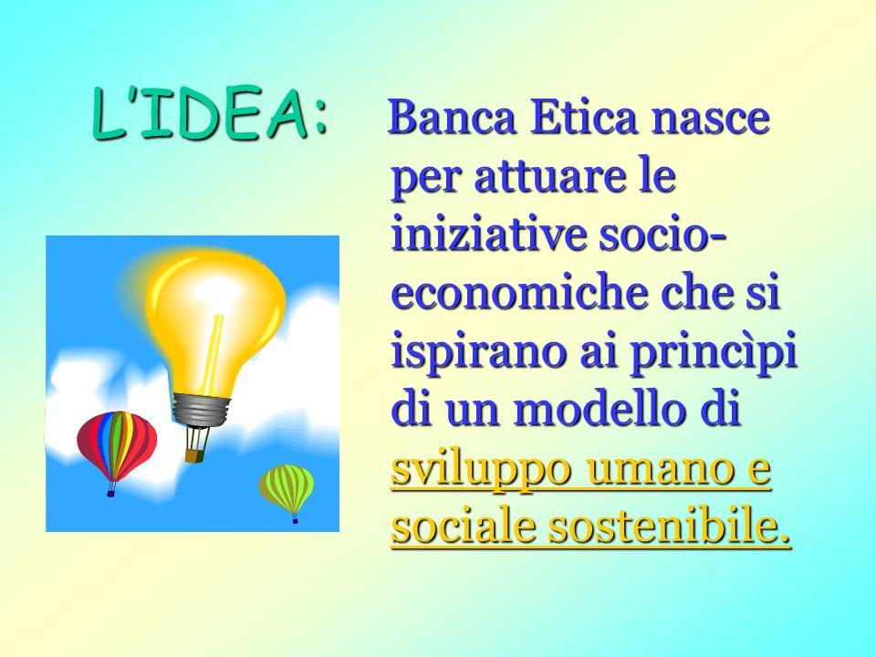 LIDEA: Banca Etica nasce per attuare le iniziative socio- economiche che si ispirano ai princìpi di un modello di ssss vvvv iiii llll uuuu pppp pppp o