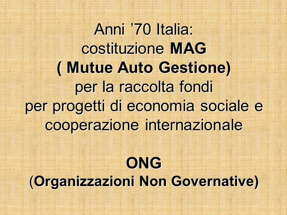 Anni 70 Italia: costituzione MAG ( Mutue Auto Gestione) per la raccolta fondi per progetti di economia sociale e cooperazione internazionale ONG (Orga