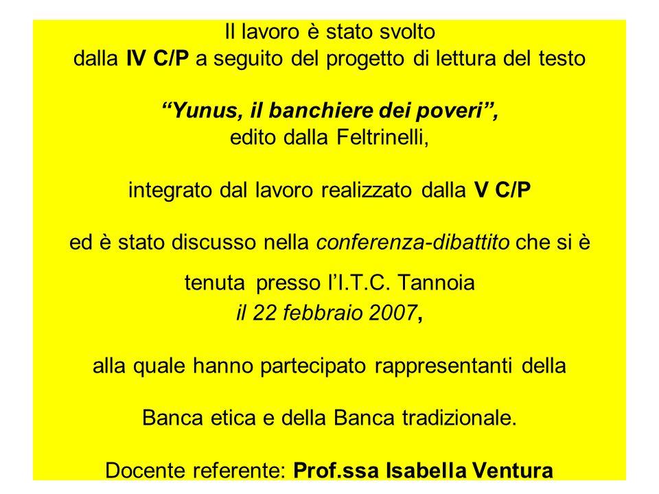 Il lavoro è stato svolto dalla IV C/P a seguito del progetto di lettura del testo Yunus, il banchiere dei poveri, edito dalla Feltrinelli, integrato d