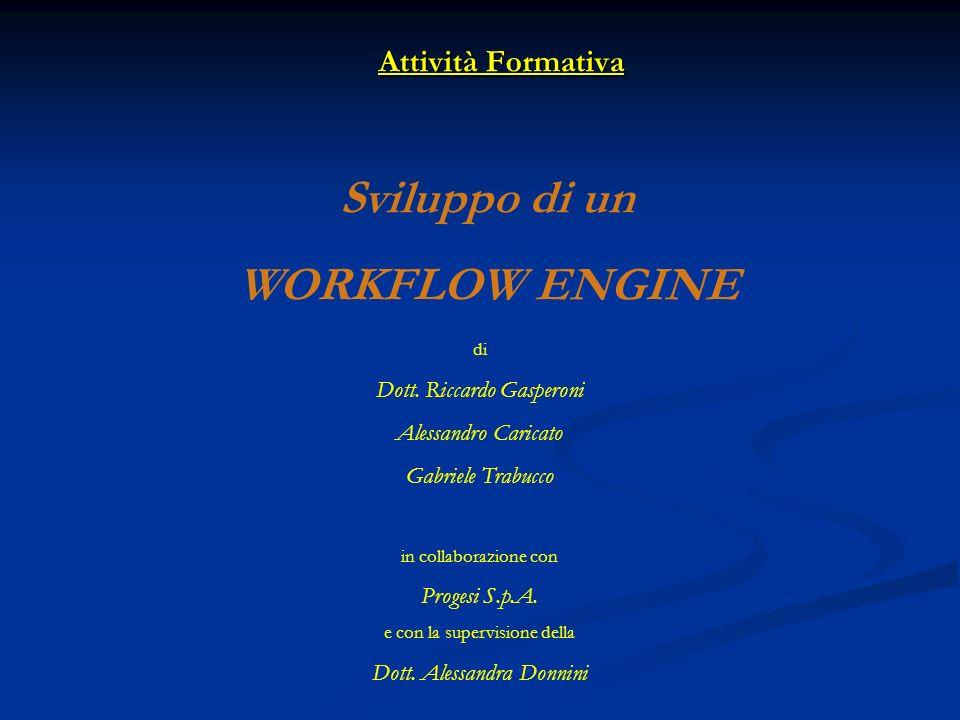 Attività Formativa Sviluppo di un WORKFLOW ENGINE di Dott.