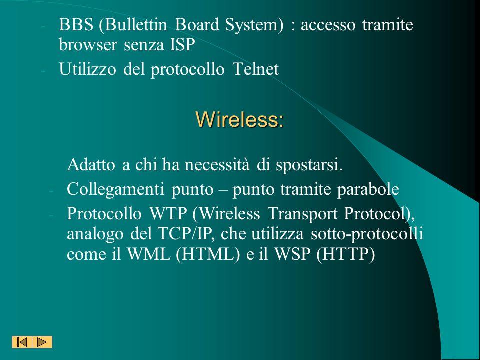 Wireless: - BBS (Bullettin Board System) : accesso tramite browser senza ISP - Utilizzo del protocollo Telnet Adatto a chi ha necessità di spostarsi.