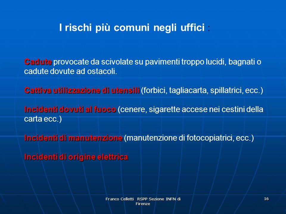 Franco Celletti RSPP Sezione INFN di Firenze 16 I rischi più comuni negli uffici : Cadute Cadute provocate da scivolate su pavimenti troppo lucidi, bagnati o cadute dovute ad ostacoli.