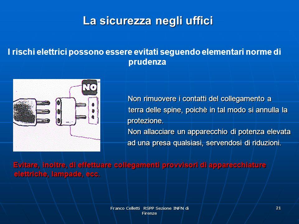 Franco Celletti RSPP Sezione INFN di Firenze 21 Non rimuovere i contatti del collegamento a Non rimuovere i contatti del collegamento a terra delle spine, poichè in tal modo si annulla la terra delle spine, poichè in tal modo si annulla la protezione.