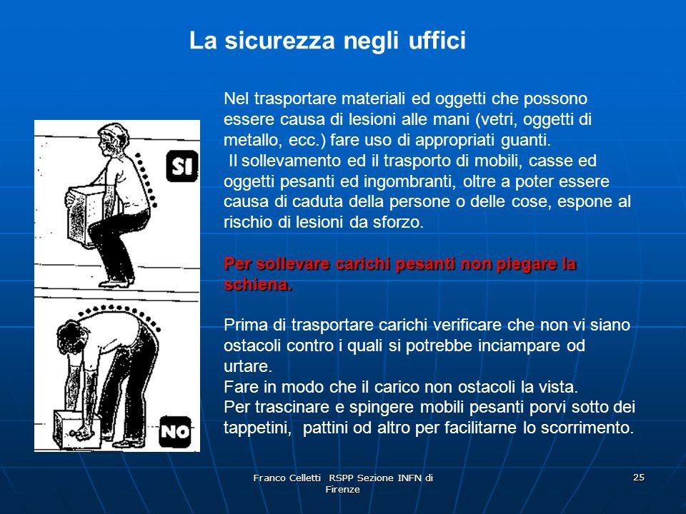 Franco Celletti RSPP Sezione INFN di Firenze 25 Nel trasportare materiali ed oggetti che possono essere causa di lesioni alle mani (vetri, oggetti di metallo, ecc.) fare uso di appropriati guanti.
