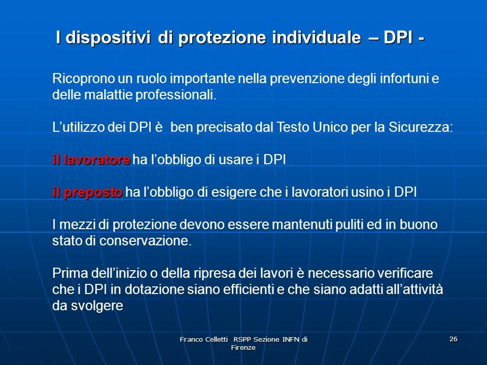 Franco Celletti RSPP Sezione INFN di Firenze 26 Ricoprono un ruolo importante nella prevenzione degli infortuni e delle malattie professionali.