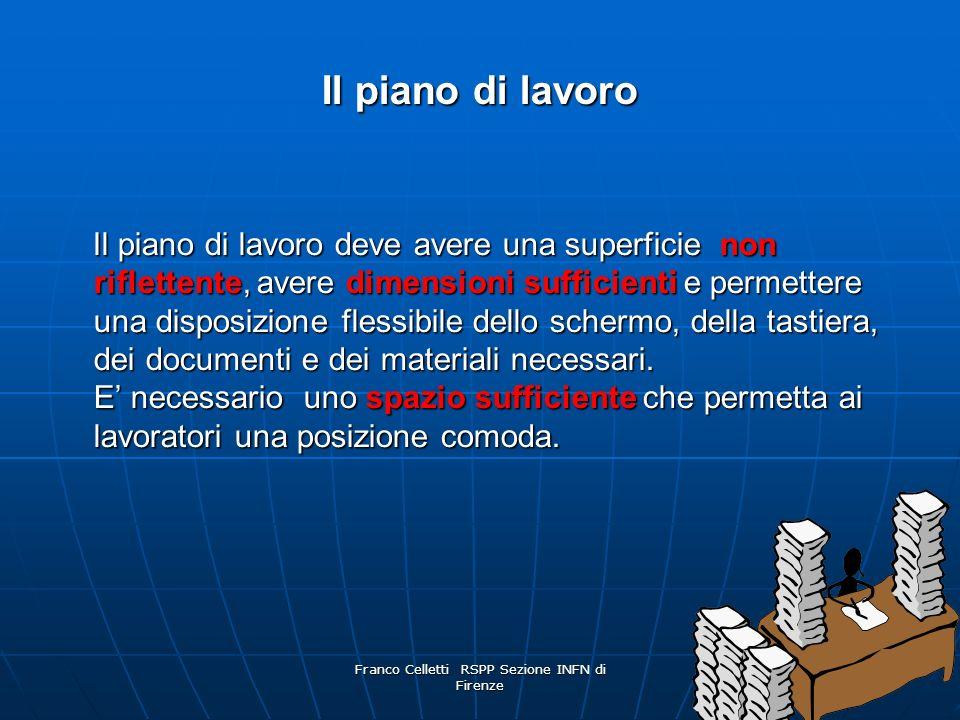 Franco Celletti RSPP Sezione INFN di Firenze 52 Il piano di lavoro Il piano di lavoro deve avere una superficie non riflettente, avere dimensioni sufficienti e permettere una disposizione flessibile dello schermo, della tastiera, dei documenti e dei materiali necessari.
