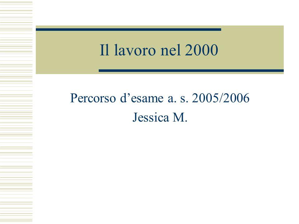 Il lavoro nel 2000 Percorso desame a. s. 2005/2006 Jessica M.