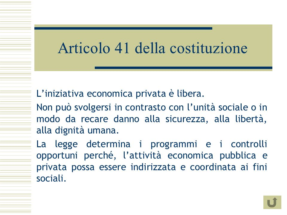 Articolo 41 della costituzione Liniziativa economica privata è libera.
