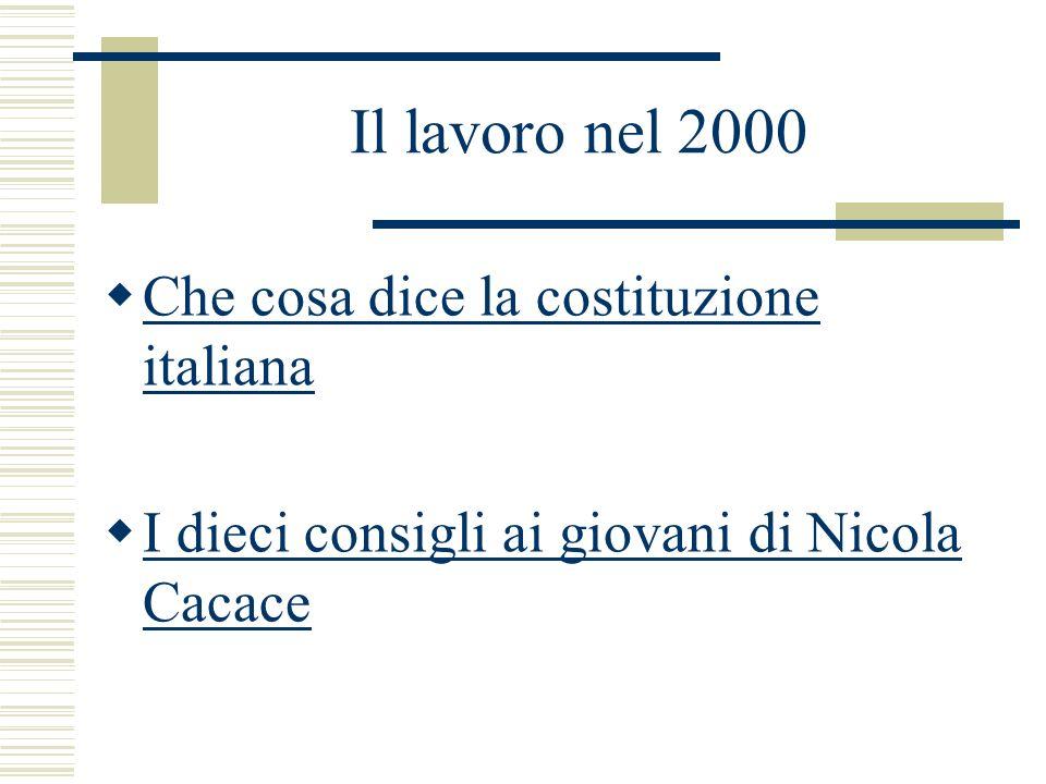 Il lavoro nel 2000 Che cosa dice la costituzione italiana Che cosa dice la costituzione italiana I dieci consigli ai giovani di Nicola Cacace I dieci consigli ai giovani di Nicola Cacace
