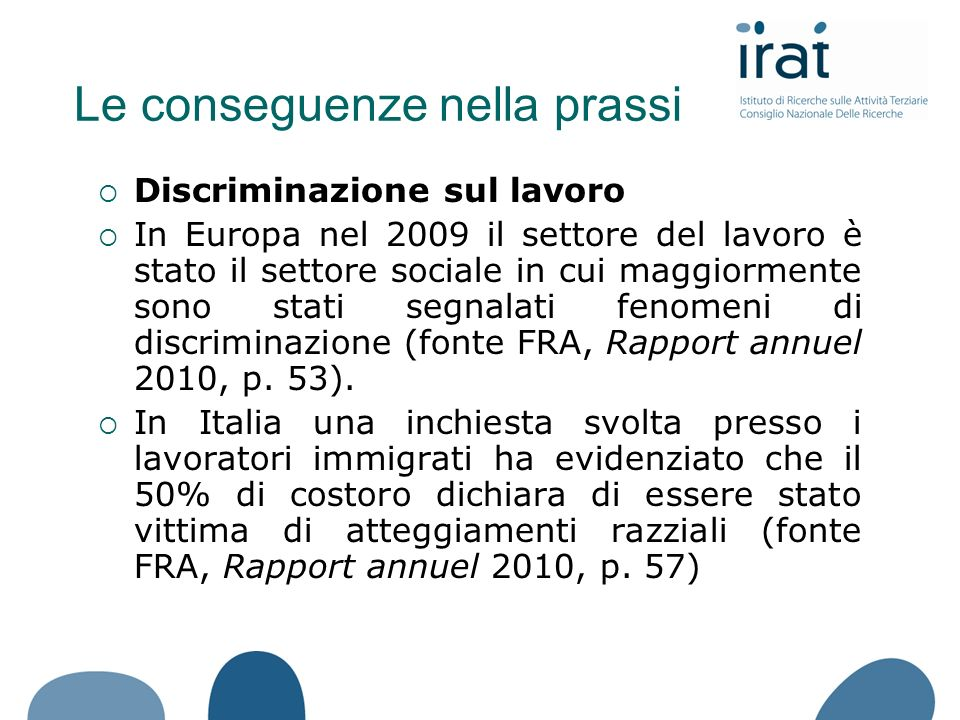 Discriminazione sul lavoro In Europa nel 2009 il settore del lavoro è stato il settore sociale in cui maggiormente sono stati segnalati fenomeni di discriminazione (fonte FRA, Rapport annuel 2010, p.
