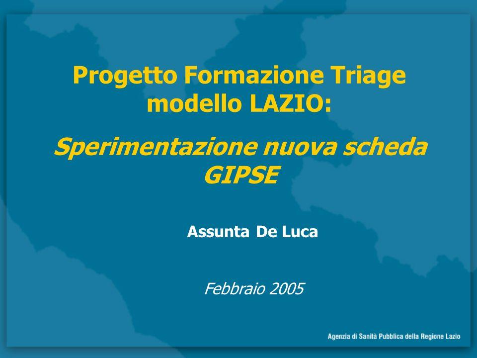 Assunta De Luca Febbraio 2005 Progetto Formazione Triage modello LAZIO: Sperimentazione nuova scheda GIPSE