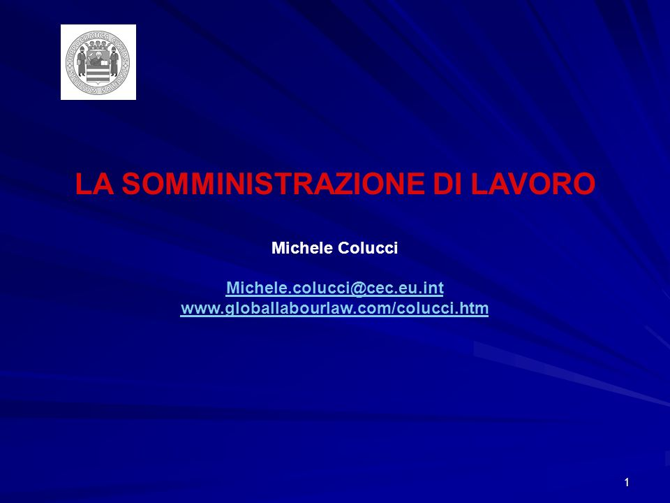 1 LA SOMMINISTRAZIONE DI LAVORO Michele Colucci Michele.colucci@cec.eu.int www.globallabourlaw.com/colucci.htm