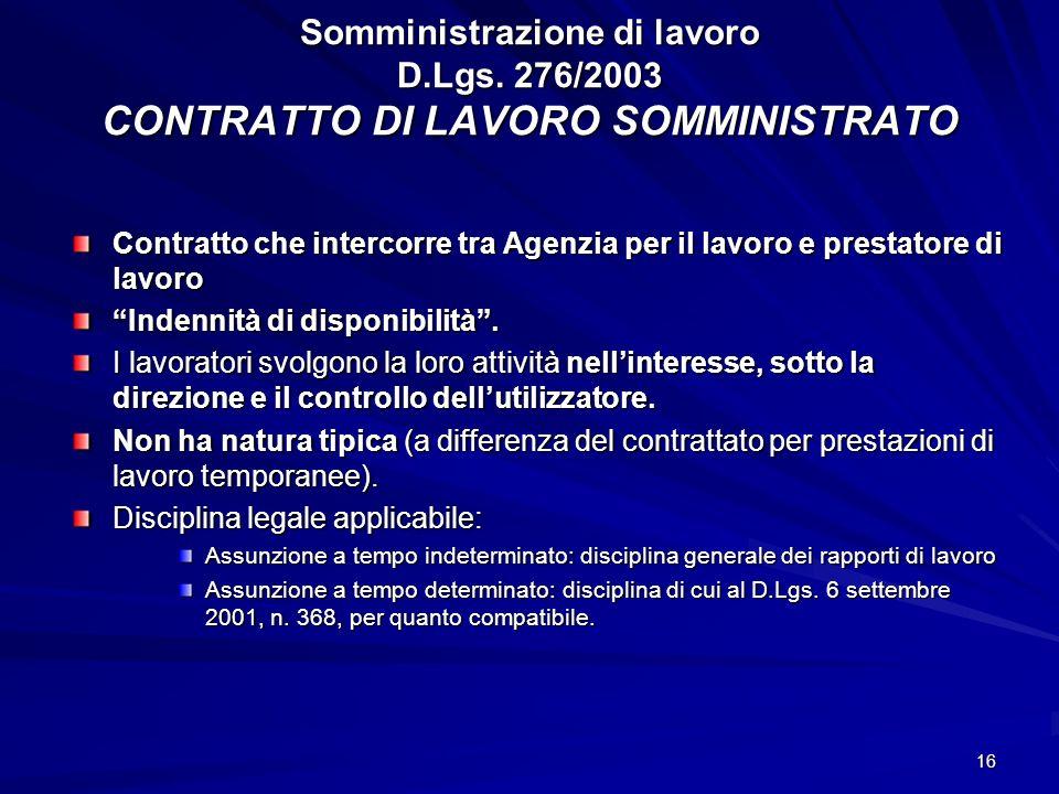 16 Somministrazione di lavoro D.Lgs. 276/2003 CONTRATTO DI LAVORO SOMMINISTRATO Contratto che intercorre tra Agenzia per il lavoro e prestatore di lav