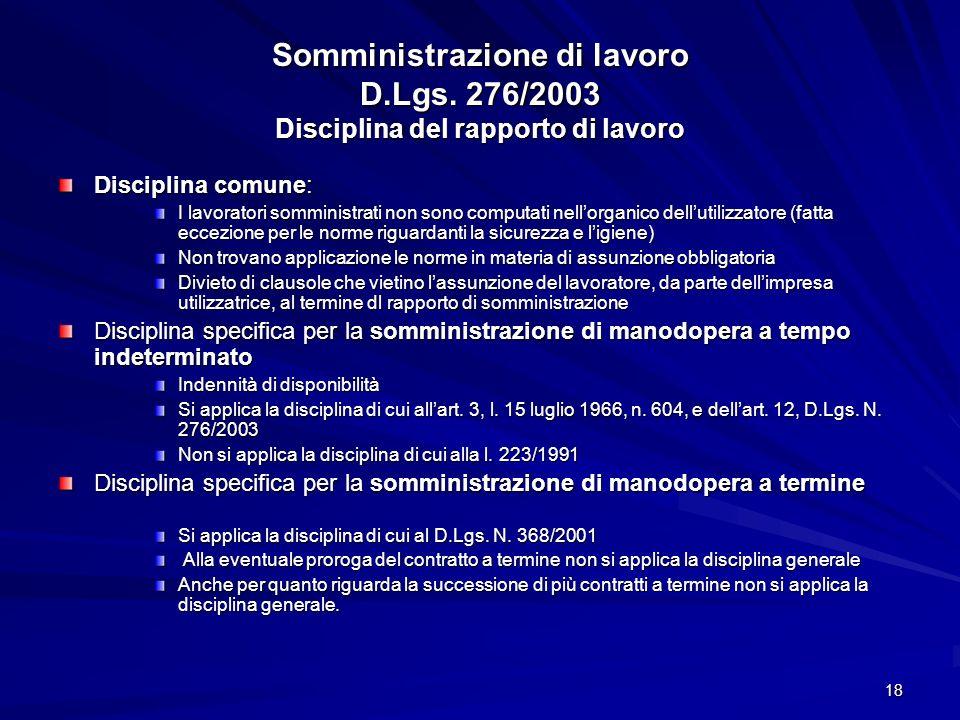 18 Somministrazione di lavoro D.Lgs. 276/2003 Disciplina del rapporto di lavoro Disciplina comune: I lavoratori somministrati non sono computati nello