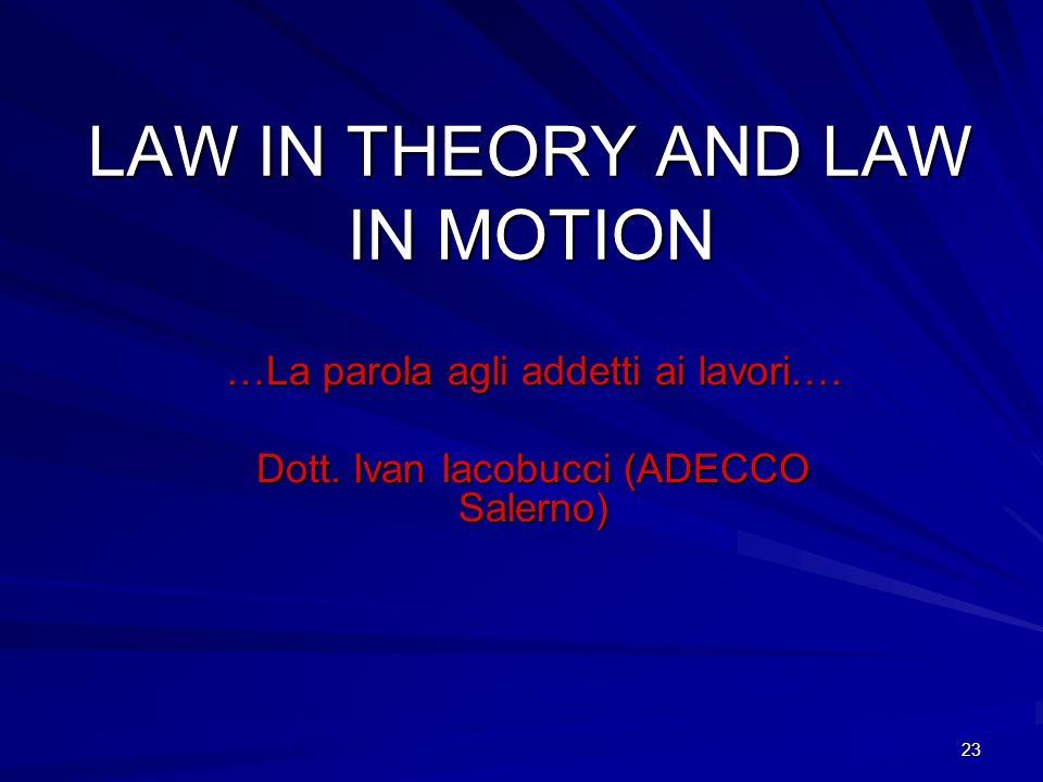 23 LAW IN THEORY AND LAW IN MOTION …La parola agli addetti ai lavori…. Dott. Ivan Iacobucci (ADECCO Salerno)