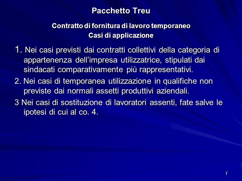 7 Pacchetto Treu Contratto di fornitura di lavoro temporaneo Casi di applicazione 1. Nei casi previsti dai contratti collettivi della categoria di app