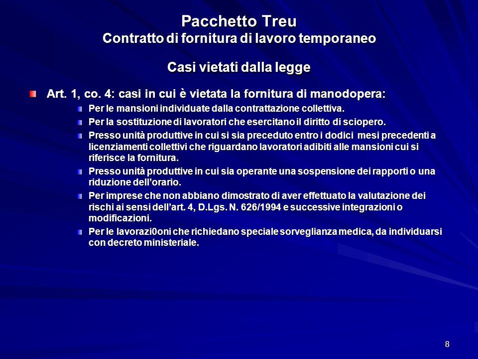8 Pacchetto Treu Contratto di fornitura di lavoro temporaneo Casi vietati dalla legge Art. 1, co. 4: casi in cui è vietata la fornitura di manodopera: