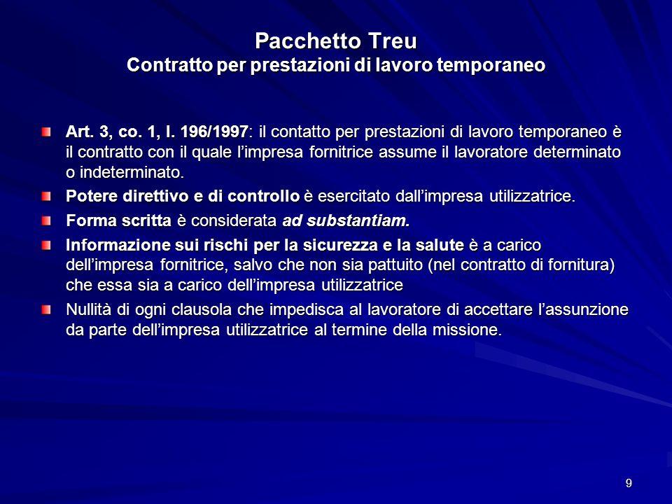 9 Pacchetto Treu Contratto per prestazioni di lavoro temporaneo Art. 3, co. 1, l. 196/1997: il contatto per prestazioni di lavoro temporaneo è il cont